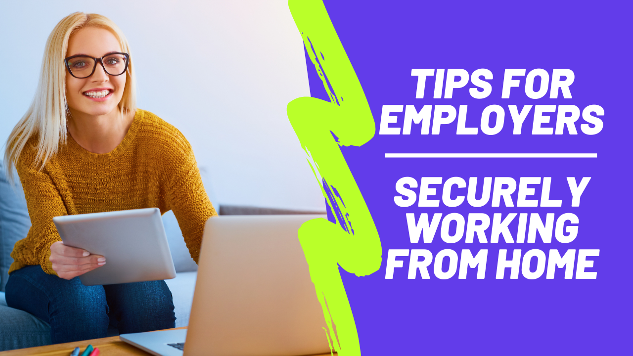 Tips for employers, securely working from home